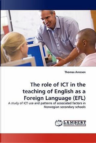 The role of ICT in the teaching of English as a Foreign Language (EFL) by Thomas Arnesen