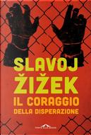Il coraggio della disperazione by Slavoj Zizek