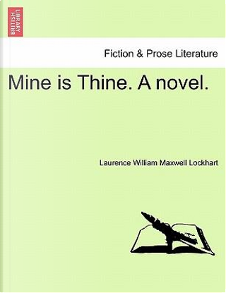 Mine is Thine. A novel. Vol. II. by Laurence William Maxwell Lockhart