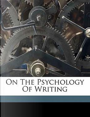 On the Psychology of Writing by Kuhl Gustav