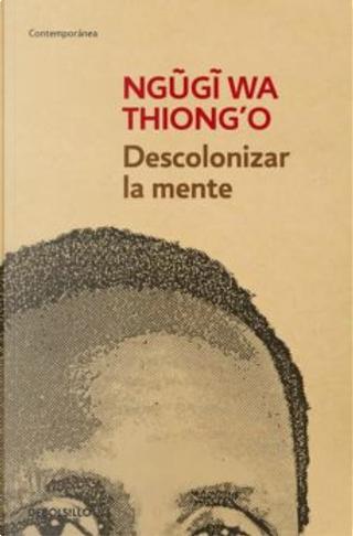Descolonizar la mente by Ngũgĩ wa Thiong'o