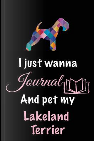 I Just Wanna Journal and Pet My Lakeland Terrier by Blank Book Billionaire