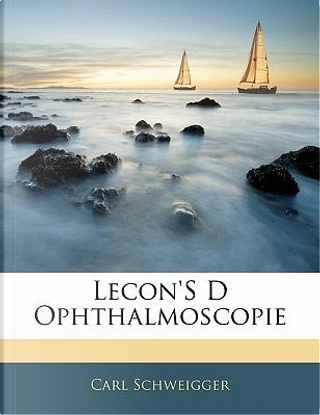 Lecon's S Ophthalmoscopie by Carl Schweigger