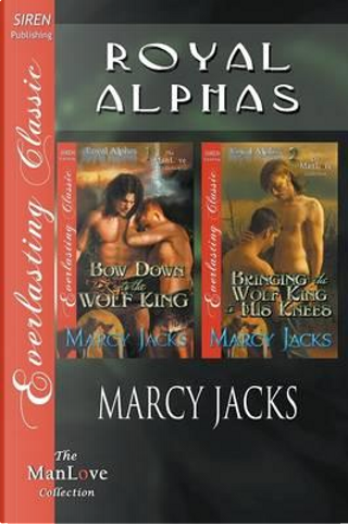 Bow Down to the Wolf King / Bringing the Wolf King to His Knees by Marcy Jacks