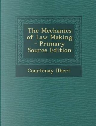 Mechanics of Law Making by Courtenay Ilbert