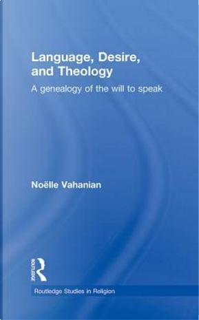 Language, Desire and Theology by Noëlle Vahanian
