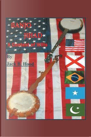 Banjo Jihad by Jack B. Hood