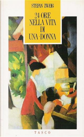 24 ore nella vita di una donna by Stefan Zweig