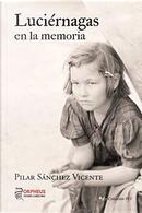 Luciérnagas en la memoria by Pilar Sánchez Vicente