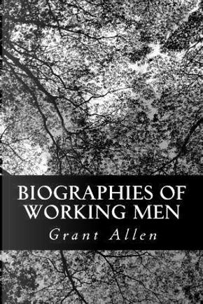 Biographies of Working Men by Grant Allen