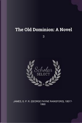 The Old Dominion by George Payne Rainsford James