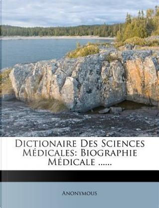 Dictionaire Des Sciences Medicales by ANONYMOUS