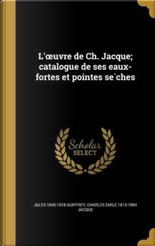 FRE-L UVRE DE CH JACQUE CATALO by Jules 1840-1918 Guiffrey