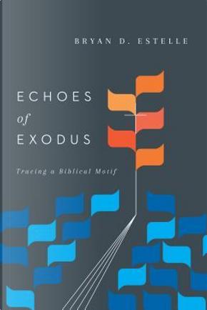 Echoes of Exodus by Bryan D. Estelle