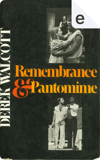 Remembrance and Pantomime by Derek Walcott