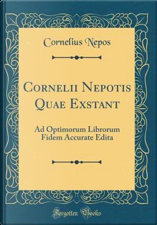 Cornelii Nepotis Quae Exstant by Cornelius Nepos