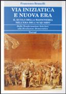 Via iniziatica e nuova era. Il ruolo della massoneria nell'era dell'acquario by Francesco Brunelli