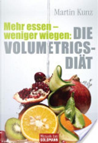 Mehr essen - weniger wiegen: Die Volumetrics-Diät by Martin Kunz