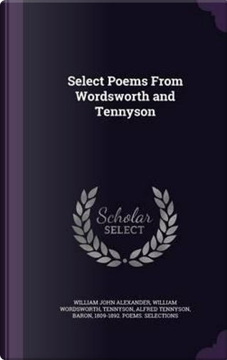 Select Poems from Wordsworth and Tennyson by William John Alexander