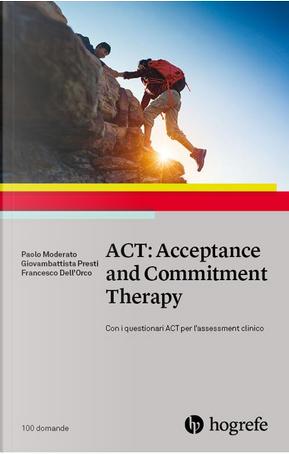 ACT: Acceptance and Commitment Therapy by Francesco Dell'Orco, Giovambattista Presti, Paolo Moderato