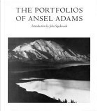 The Portfolios of Ansel Adams by John Szarkowski, Ansel Adams