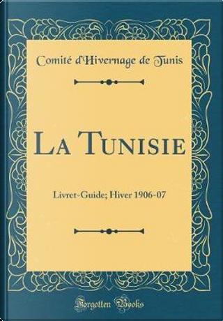 La Tunisie by Comité d'Hivernage de Tunis