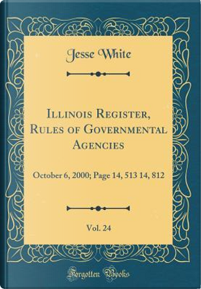 Illinois Register, Rules of Governmental Agencies, Vol. 24 by Jesse White