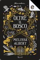 Oltre il bosco by Melissa Albert