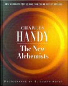 The New Alchemists by Charles B. Handy, Elizabeth Handy