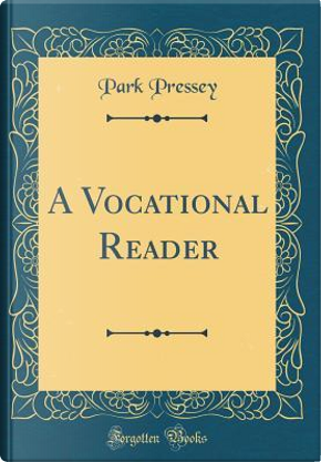 A Vocational Reader (Classic Reprint) by Park Pressey
