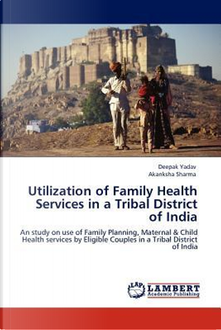 Utilization of Family Health Services in a Tribal District of India by Deepak Yadav
