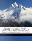Sermons Sur Les Evangiles Du Car(c)Eme, Et Sur Divers Sujets de Morale by Jean Baptiste Massillon
