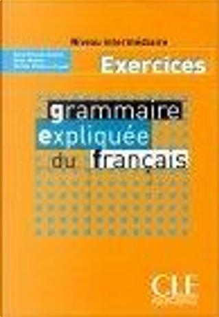 Grammaire expliquée du français, niveau intermédiaire by Michèle Mahéo-Le Coadic, Reine Mimran, Sylvie Poisson-Quinton