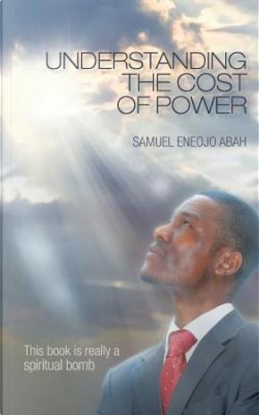 Understanding the Cost of Power by Samuel Eneojo Abah