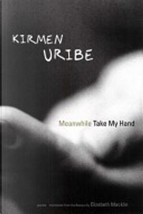 Meanwhile take my hand by Kirmen Uribe