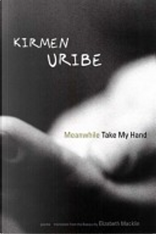 Meanwhile take my hand by Kirmen Uribe