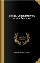 BIBLICAL COMMENTARY ON THE NT by Hermann 1796-1839 Olshausen