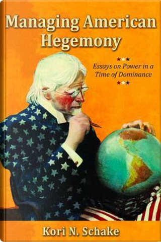 Managing American Hegemony by Kori N. Schake