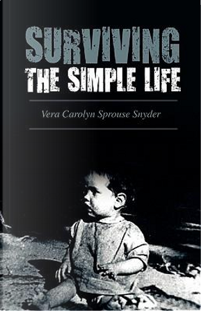 Surviving the Simple Life by Vera Carolyn Sprouse Snyder