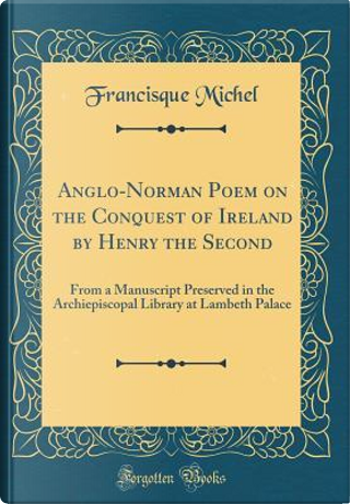 Anglo-Norman Poem on the Conquest of Ireland by Henry the Second by Francisque Michel