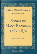 Songs of Many Reasons, 1862-1874 (Classic Reprint) by Oliver Wendell Holmes