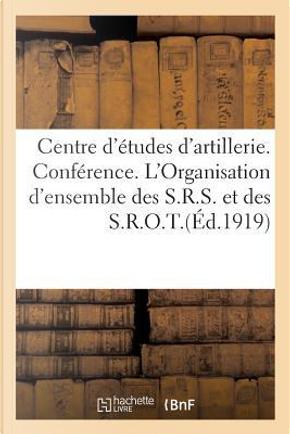 Centre d'Études d'Artillerie. Conference. l'Organisation d'Ensemble des S.R.S. et des S.R.O.T. by Chevrin-l
