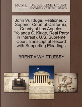 John W. Kluge, Petitioner, V. Superior Court of California, County of Los Angeles (Yolanda G. Kluge, Real Party in Interest). U.S. Supreme Court Trans by Brent A. Whittlesey