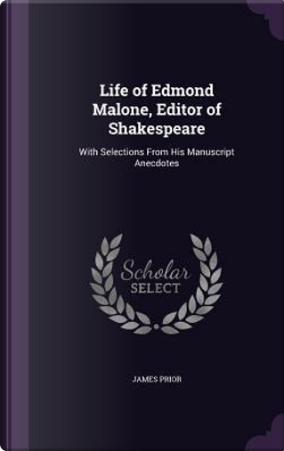 Life of Edmond Malone, Editor of Shakespeare by James Prior