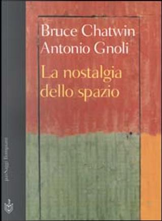 La nostalgia dello spazio by Antonio Gnoli, Bruce Chatwin