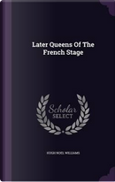 Later Queens of the French Stage by Hugh Noel Williams