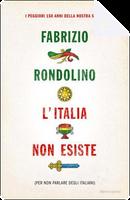L'Italia non esiste (per non parlare degli italiani) by Fabrizio Rondolino