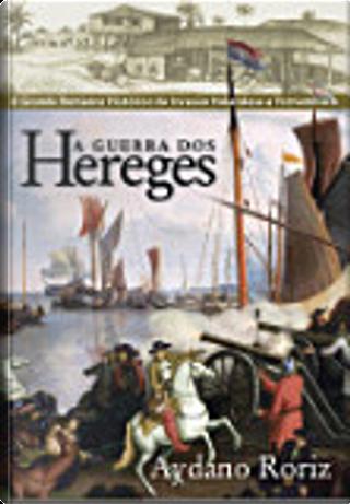 A guerra dos Hereges by Aydano Roriz