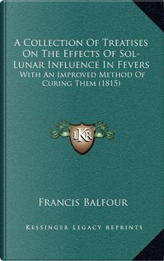 A Collection of Treatises on the Effects of Sol-Lunar Influence in Fevers by Francis Balfour