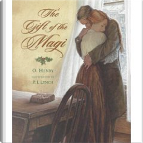 Gift of the Magi by O. Henry, P.J. Lynch